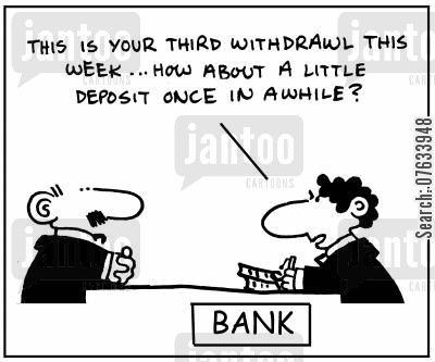 'This is your third withdrawal this week... how about a little deposit once in a while?'